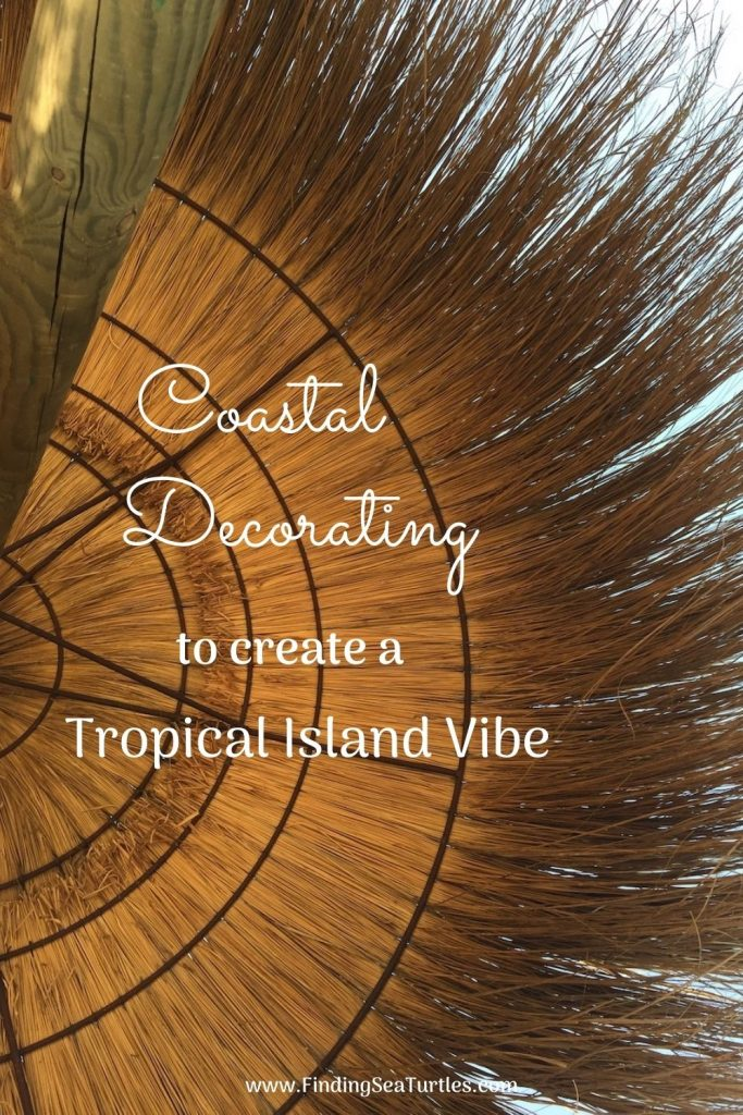 Coastal Decorating to Create a Tropical Island Vibe #Coastal #CoastalDecorTips #BeachHouse #BeachHome #LakeHouse #CoastalDecor #SeasideDecor #IslandDecor #TropicalIslandDecor