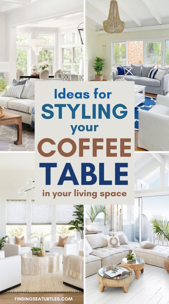 Ideas for Styling your Coffee Table in your living space #CoffeeTables #CoastalCoffeeTables #BohoCoastal #CoastalDecor #HomeDecor